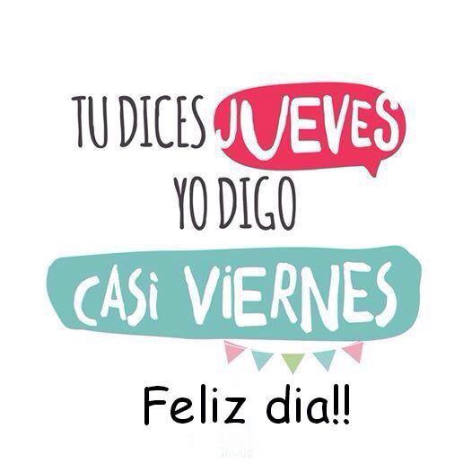 〽️ Tu dices jueves yo digo casi viernes Feliz día!!