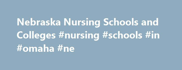 Nebraska Nursing Schools and Colleges #nursing #schools #in #omaha #ne http://uganda.nef2.com/nebraska-nursing-schools-and-colleges-nursing-schools-in-omaha-ne/  # Latest Why Get a Doctorate of Nursing DNP Degree? Nursing NCLEX Q-Bank by UWorld Nurse Practitioner Vs. Physician Assistant LPN LVN Nursing Requirements 25 Reasons Why To Get a Masters in Nursing 160+ Most Popular Nursing Job Career Titles The Future of Nursing: Focus on Education Nurse Practitioner Salary by State Popular Nursing…