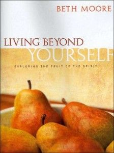 Living Beyond Yourself - Exploring The Fruit of the Spirit. Beth Moore