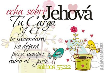 Salmos 55:22 Echa sobre Jehová tu carga, y él te sustentará; No dejará para siempre caído al justo. Mateo 11:28 Venid a mí todos los que estáis trabajados y cargados, y yo os haré descansar.♔