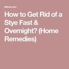 How to Get Rid of a Stye Fast & Overnight? (Home Remedies)