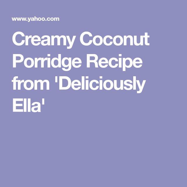 Creamy Coconut Porridge Recipe from 'Deliciously Ella'