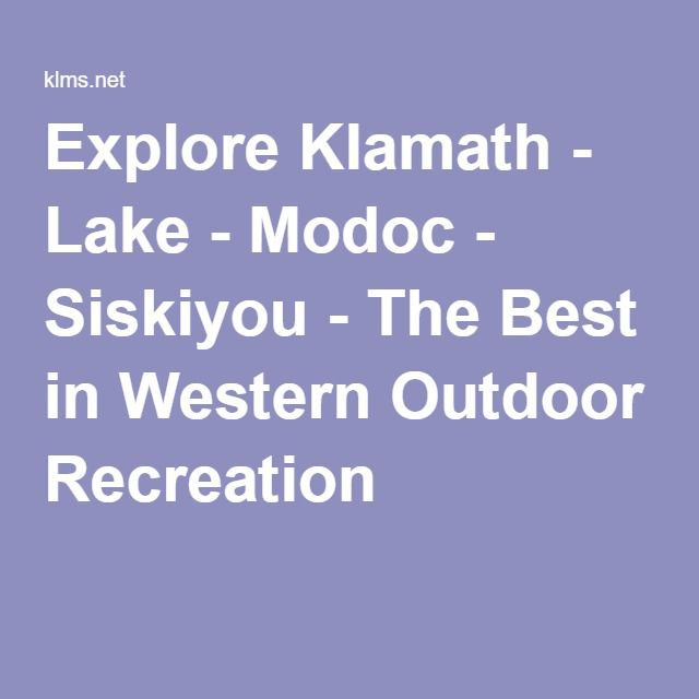 Explore Klamath - Lake - Modoc - Siskiyou - The Best in Western Outdoor Recreation