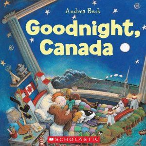 Goodnight, Canada - Andrea Beck. Beautiful picture book for teaching the young about Canada. Great illustrations of the provinces and what makes each significant!