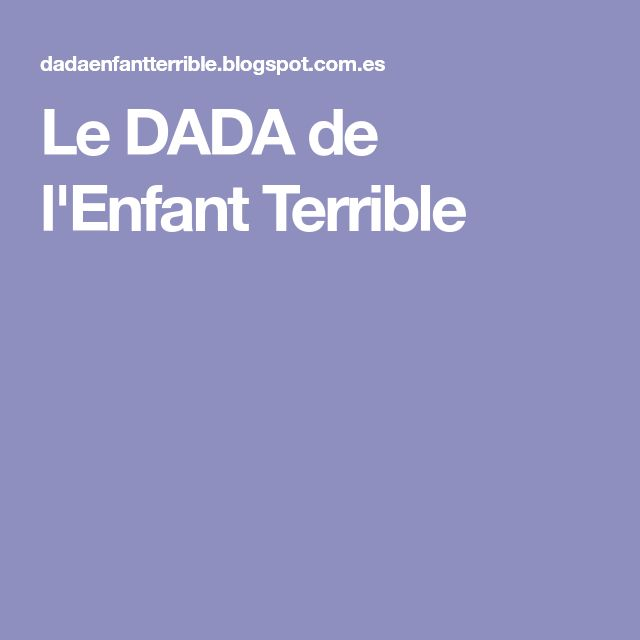 Le DADA de l'Enfant Terrible