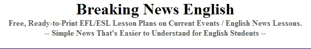 Free, Ready-to-Print EFL/ESL Lesson Plans on Current Events / English News Lessons. Simple News That's Easier to Understand for English Students.
