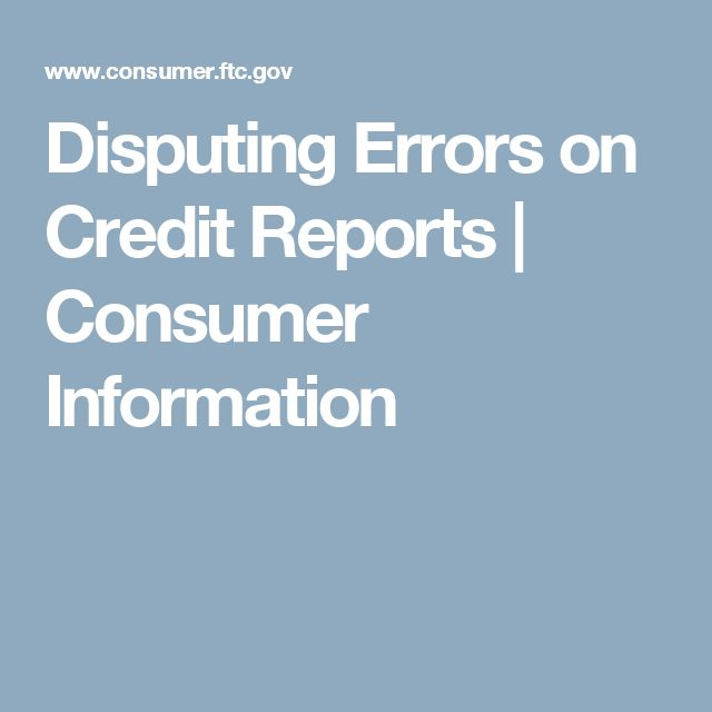 Disputing Errors on Credit Reports | Consumer Information
