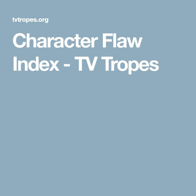Character Flaw Index - TV Tropes