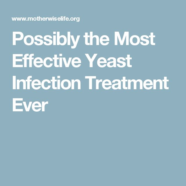 Possibly the Most Effective Yeast Infection Treatment Ever