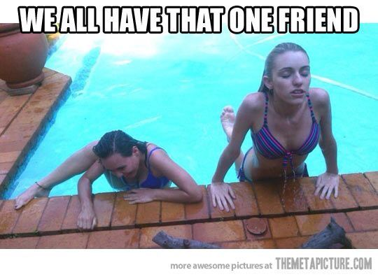 Yes we do. But that friend is the graceful one. I'm the one that can't get out of the pool._. << SAME