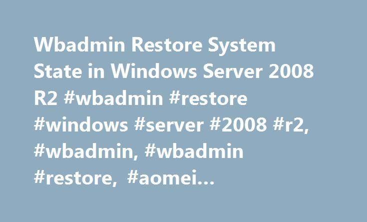 Wbadmin Restore System State in Windows Server 2008 R2 #wbadmin #restore #windows #server #2008 #r2, #wbadmin, #wbadmin #restore, #aomei #backupper #server http://missouri.remmont.com/wbadmin-restore-system-state-in-windows-server-2008-r2-wbadmin-restore-windows-server-2008-r2-wbadmin-wbadmin-restore-aomei-backupper-server/  # Wbadmin Restore System State in Windows Server 2008 R2 Brief Introduction of Wbadmin Restore In Windows 7, Windows 8, Windows vista, Windows Server 2008/2012/2008 R2…