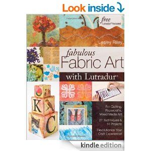 Fabulous Fabric Art With Lutradur: For Quilting, Papercrafts, Mixed Media Art: 27 Techniques & 14 Projects Revolutionize Your Craft Experience!