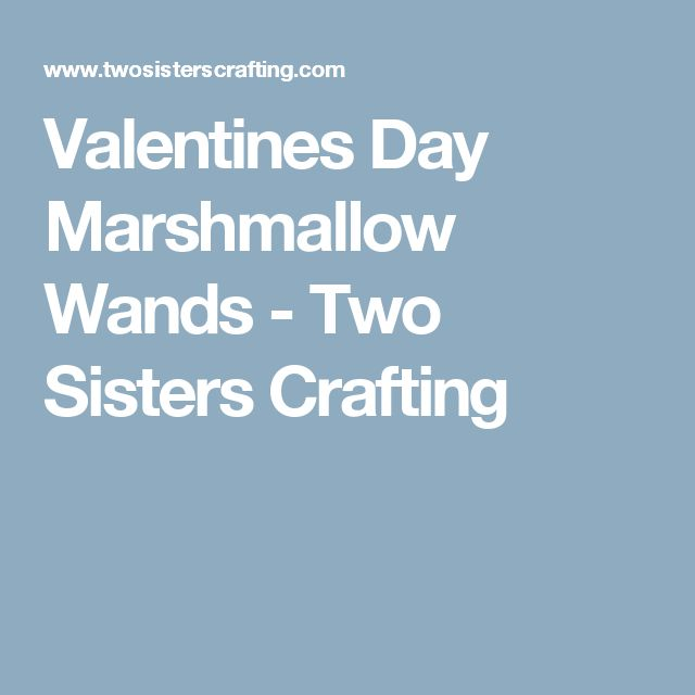 Valentines Day Marshmallow Wands - Two Sisters Crafting