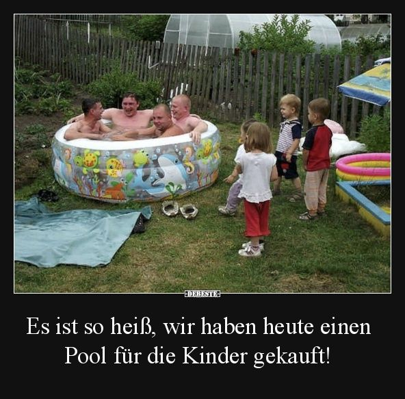 Es ist so heiß, wir haben heute einen Pool für die Kinder gekauft! | Lustige Bilder, Sprüche, Witze, echt lustig