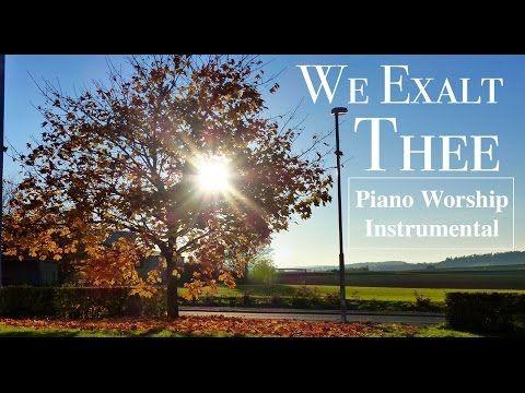 We Exalt Thee - Piano Cover I instrumental Worship & Soaking Prayer Music - YouTube