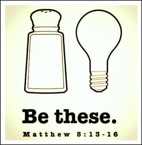 """Matthew 5:13-16 """"Ye are the salt of the earth: but if the salt have lost his savour, wherewith shall it be salted? it is thenceforth good for nothing, but to be cast out, and to be trodden under foot of men.Ye are the light of the world""""..."""
