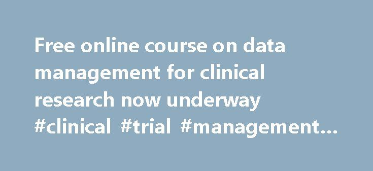"Free online course on data management for clinical research now underway #clinical #trial #management #training http://new-york.remmont.com/free-online-course-on-data-management-for-clinical-research-now-underway-clinical-trial-management-training/  # Free online course on data management for clinical research now underway Vanderbilt University's latest offering on the online learning platform Coursera, ""Data Management for Clinical Research ,"" went live this week. More than 33,000 students…"