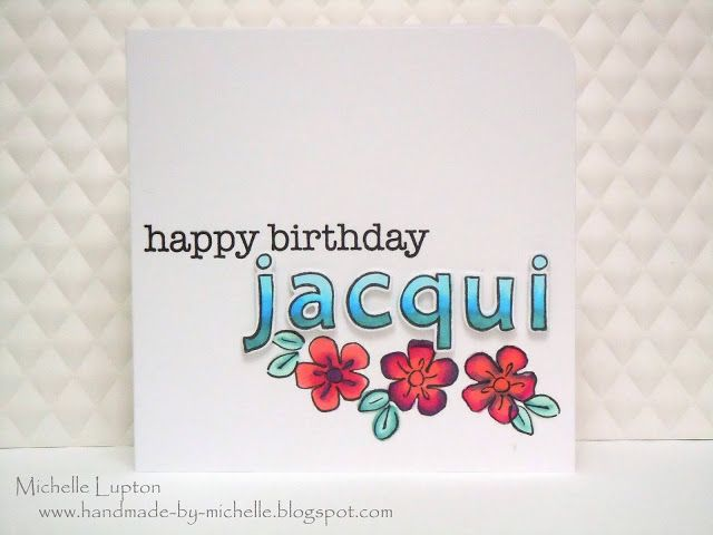 Handmade By Michelle Happy Birthday Jacqui Happy Birthday Greeting Cards Handmade Happy