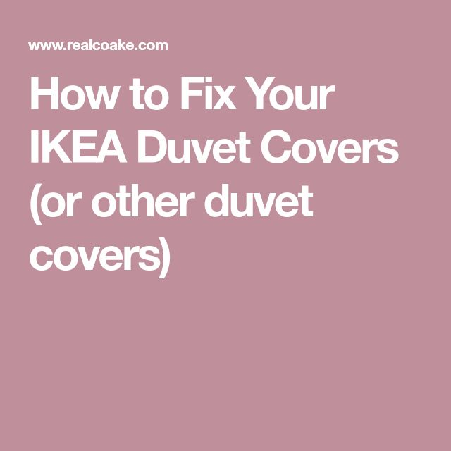 How to Fix Your IKEA Duvet Covers (or other duvet covers)