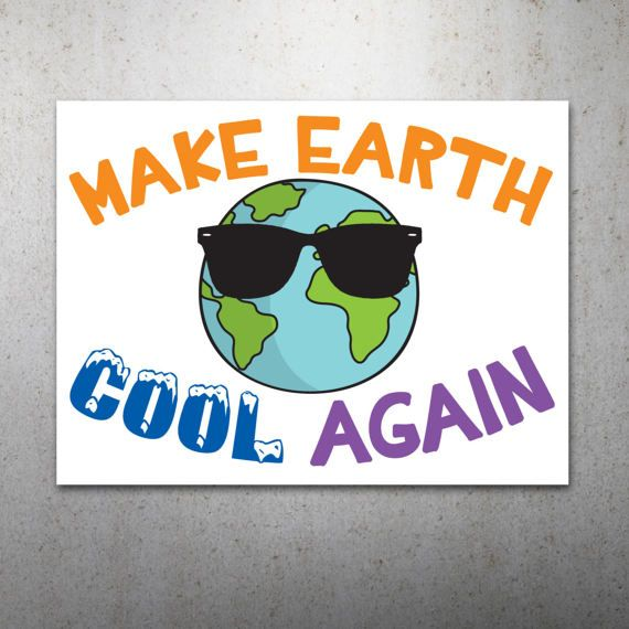 Make Earth Cool Again PRINTABLE Protest Poster | Science March, March For Science, Climate Change, Trump Protest Sign