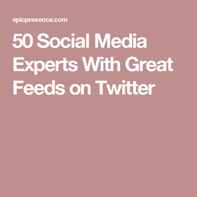 50 Social Media Experts With Great Feeds on Twitter