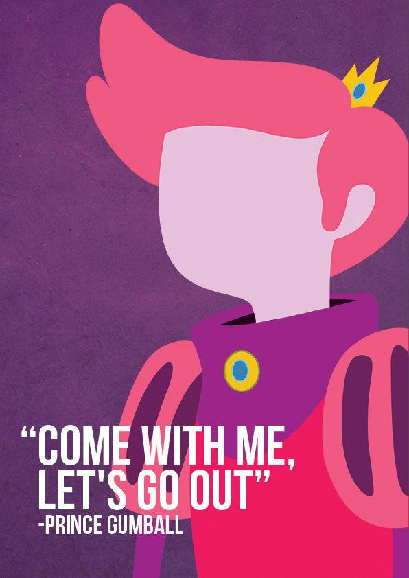 """Come with me, let's go out."" Prince Gumball 