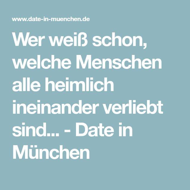 Wer weiß schon, welche Menschen alle heimlich ineinander verliebt sind... - Date in München
