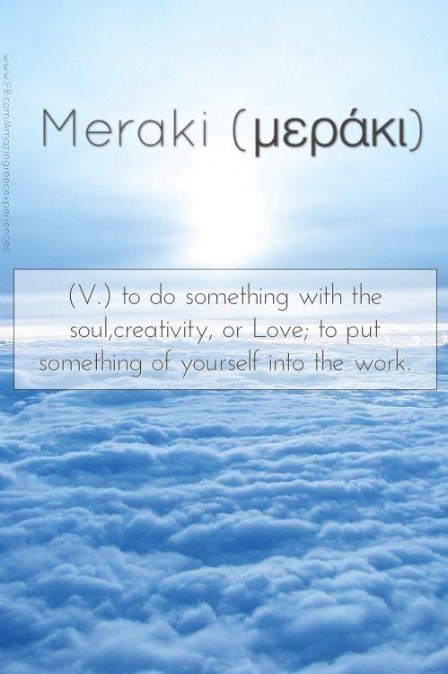 Мераки (meraki), греческий — душа, вдохновение и силы, которые человек полностью вкладывает в любимое дело.
