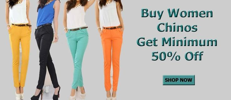 Summer offers- Buy Women Chinos get minimum 50% Off
