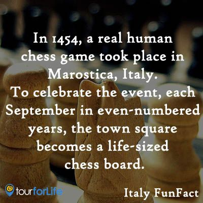 In 1454, a real human chess game took place in Marostica, Italy.