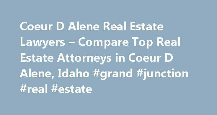 Coeur D Alene Real Estate Lawyers – Compare Top Real Estate Attorneys in Coeur D Alene, Idaho #grand #junction #real #estate http://real-estate.remmont.com/coeur-d-alene-real-estate-lawyers-compare-top-real-estate-attorneys-in-coeur-d-alene-idaho-grand-junction-real-estate/  #coeur d alene real estate # Coeur D Alene. Idaho Real Estate Lawyers Related Practice Areas Buying, selling, or renting property? Real estate refers to land, as well as anything permanently attached to the land, such as…
