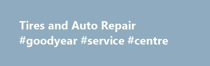 Tires and Auto Repair #goodyear #service #centre http://san-francisco.nef2.com/tires-and-auto-repair-goodyear-service-centre/  # SKYNORMOUS FINE PRINT LEGAL DISCLAIMERS: Rebates specials, Visa ® prepaid cards, and additional product claims. (*, †. ††. ‡. § ) * Oil Change suggested price is based on the vehicle manufacturer's recommendations based on type and amount of oil for your vehicle. Up to 5 quarts of oil. Cartridge or non standard filter and/or additional diesel oil extra…