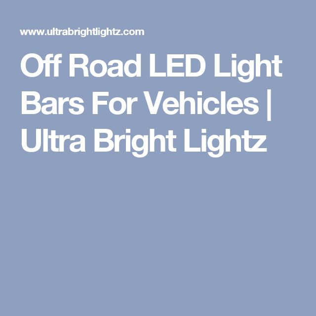 Off Road LED Light Bars For Vehicles | Ultra Bright Lightz