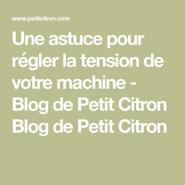 Une astuce pour régler la tension de votre machine - Blog de Petit Citron Blog de Petit Citron
