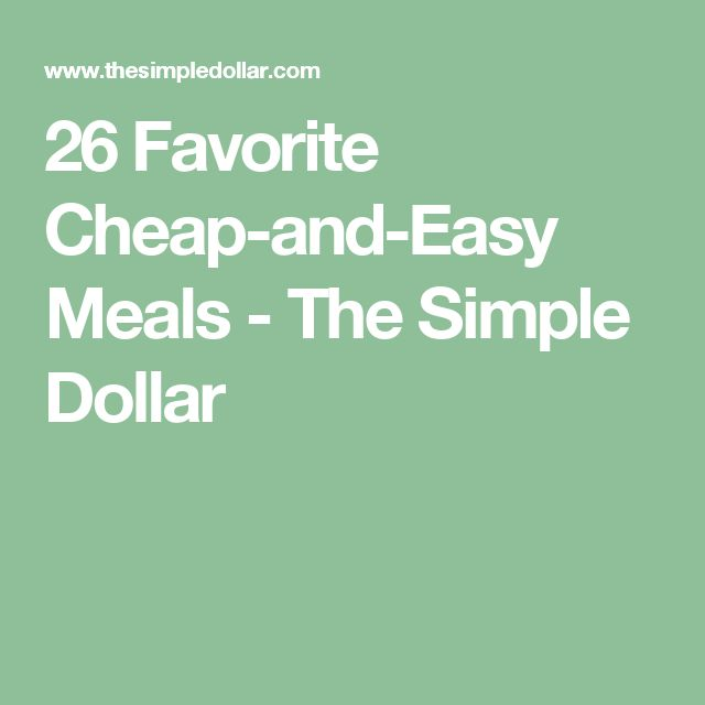 26 Favorite Cheap-and-Easy Meals - The Simple Dollar