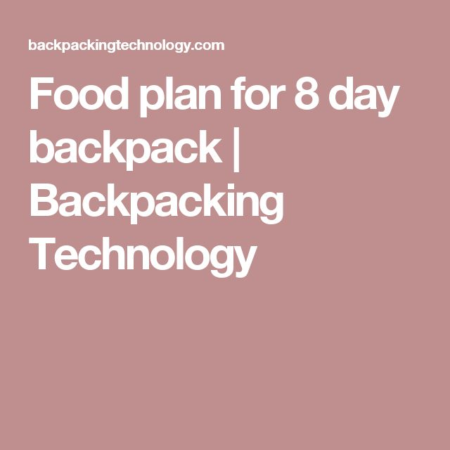 Food plan for 8 day backpack | Backpacking Technology