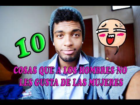 10 COSAS QUE A LOS HOMBRES NO LES GUSTA DE LAS MUJERES ║yo soy jean