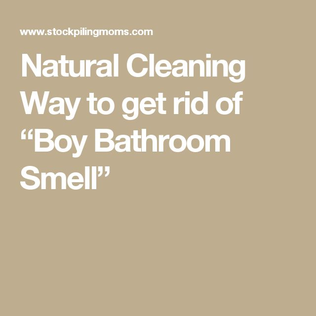 "Natural Cleaning Way to get rid of ""Boy Bathroom Smell"""