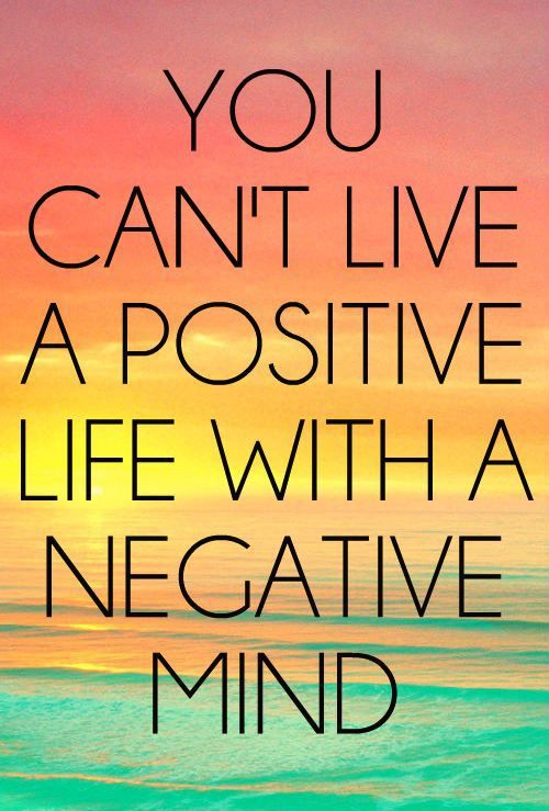You can't live a positive life with a negative mind quote motivation