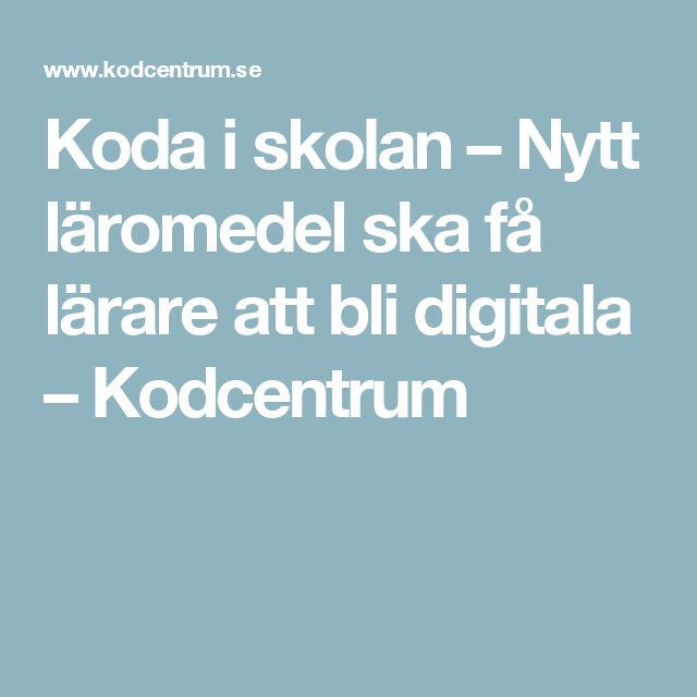 Koda i skolan – Nytt läromedel ska få lärare att bli digitala – Kodcentrum