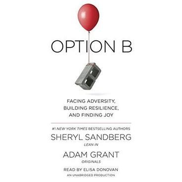 Option B: Facing Adversity, Building Resilience, and Finding Joy by Sheryl Sandberg. Resilience comes from deep within us and from support outside us. Even after the most devastating events, it is possible to grow by finding deeper meaning and gaining greater appreciation in our lives. Option B illuminates how to help others in crisis, develop compassion for ourselves, raise strong children, and create resilient families, communities, and workplaces.