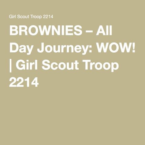 BROWNIES – All Day Journey: WOW! | Girl Scout Troop 2214