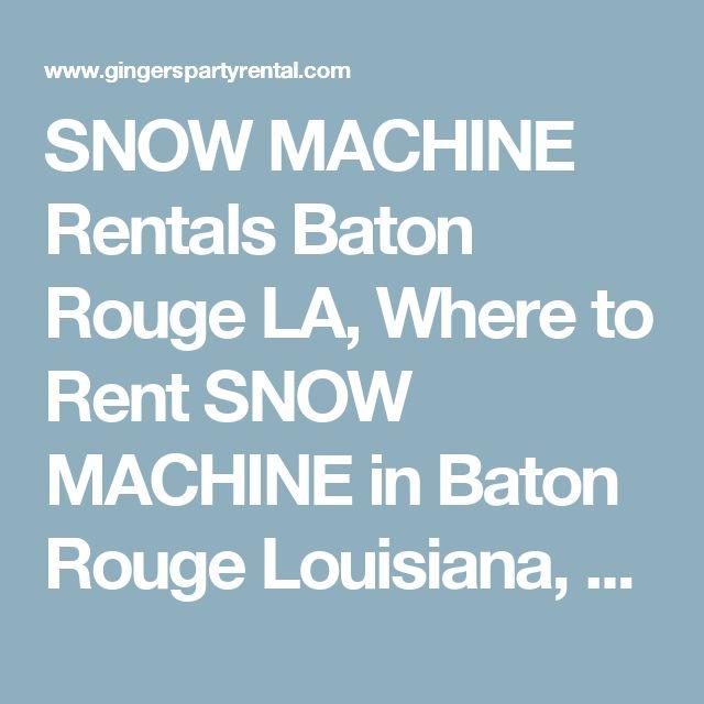 SNOW MACHINE Rentals Baton Rouge LA, Where to Rent SNOW MACHINE in Baton Rouge Louisiana, Gonzales, Zachary, Denham Springs, Port Allen, Walker, Prairieville, Plaquemine, Baker, Central, St. Francisville, New Roads LA