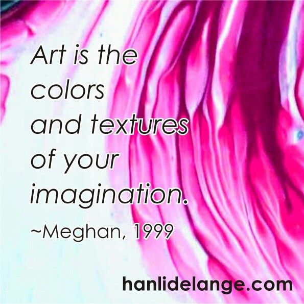 Art is the colors and textures of your imagination.-Meghan #art #artist #abstract #hanlidelange #abstractlandscape #imagination #colors #textures #meghan