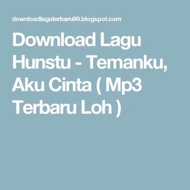 Download Lagu Hunstu - Temanku, Aku Cinta ( Mp3 Terbaru Loh )