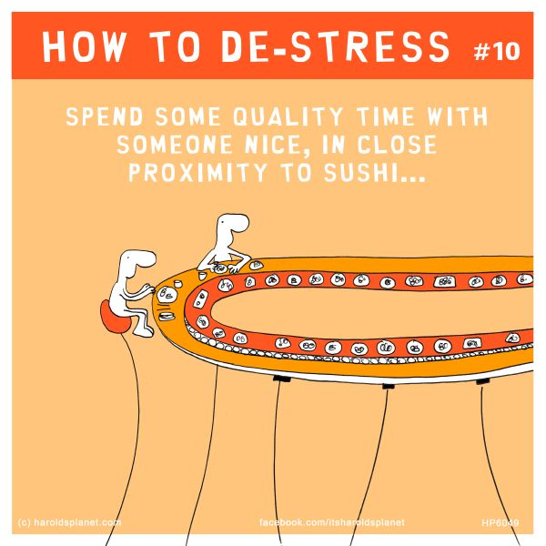 HOW TO DE-STRESS #10: Spend some quality time with someone nice, in close proximity to sushi...
