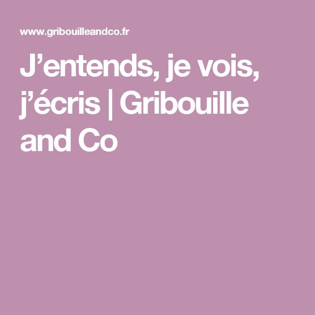 J'entends, je vois, j'écris | Gribouille and Co