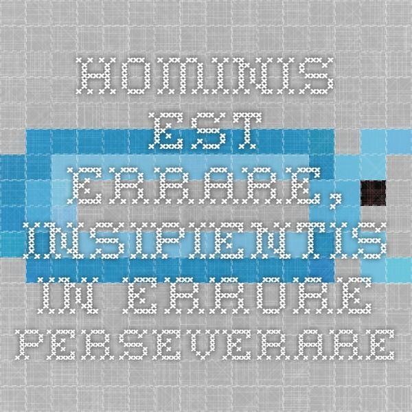 Hominis est errare, insipientis in errore perseverare - rzeczą ludzką jest błądzić, rzeczą głupca jest trwać w błędzie