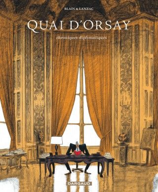 Blain, Christophe et Lanzac, Abel. Quai d'Orsay Tome 1, Chroniques diplomatiques. Éditions Dargaud, 2012. Cote : BD BLA