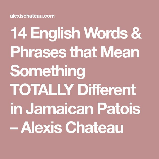 14 English Words & Phrases that Mean Something TOTALLY Different in Jamaican Patois – Alexis Chateau